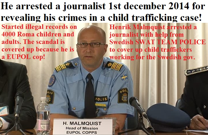 HENRIK MALMQUIST-EUPOL-COPPS-POLICE-EU-EUROPE-RASIST-RACISM-ROMA-CHILDREN-RECORDS-ILLEGAL-FASCISM-SWEDEN-ARREST-BLOGGER-JOURNALIST-POLIS-POLISEN-SVERIGE-SCANDAL-COVER UP-CORRUPTION